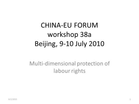 CHINA-EU FORUM workshop 38a Beijing, 9-10 July 2010 Multi-dimensional protection of labour rights 6/2/20151.