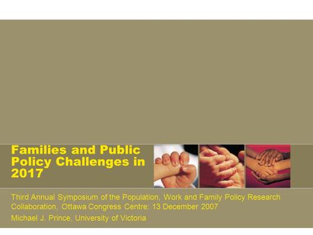 Families and Public Policy Challenges in 2017 Third Annual Symposium of the Population, Work and Family Policy Research Collaboration, Ottawa Congress.