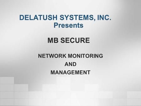 DELATUSH SYSTEMS, INC. Presents MB SECURE NETWORK MONITORING AND MANAGEMENT.