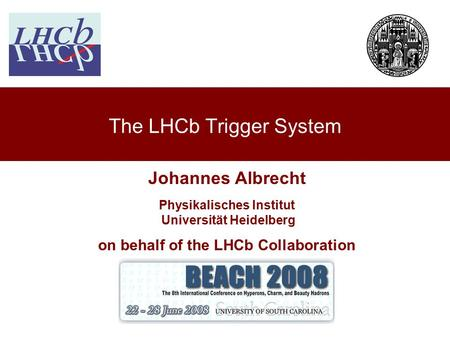 27 th June 2008Johannes Albrecht, BEACH 2008 Johannes Albrecht Physikalisches Institut Universität Heidelberg on behalf of the LHCb Collaboration The LHCb.