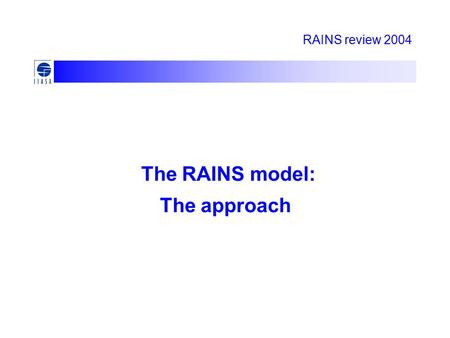 RAINS review 2004 The RAINS model: The approach. Cost-effectiveness needs integration Economic/energy development (projections) State of emission controls,