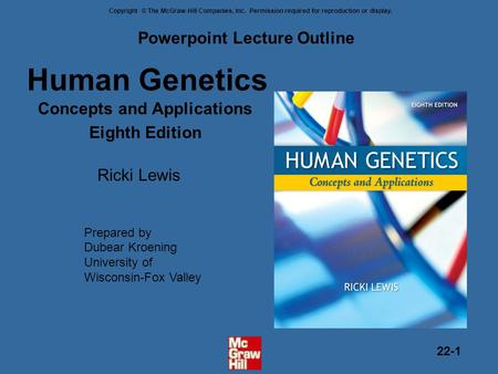 Copyright © The McGraw-Hill Companies, Inc. Permission required for reproduction or display. 22-1 Human Genetics Concepts and Applications Eighth Edition.