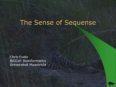 The Sense of Sequense The Sense of Sequense Chris Evelo BiGCaT Bioinformatics Universiteit Maastricht.