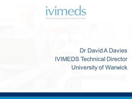Dr David A Davies IVIMEDS Technical Director University of Warwick.