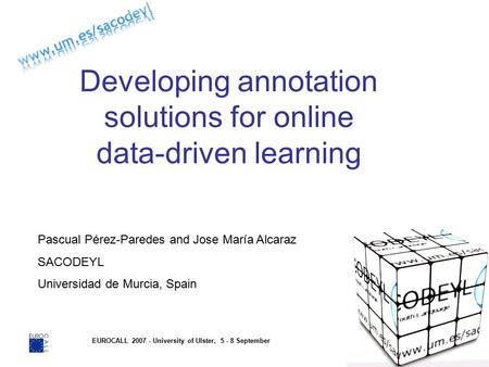 EUROCALL 2007 - University of Ulster, 5 - 8 September Developing annotation solutions for online data-driven learning Pascual Pérez-Paredes and Jose María.