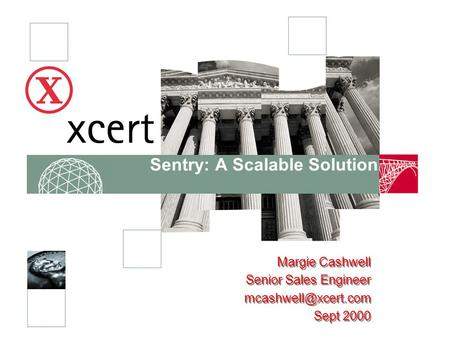 Sentry: A Scalable Solution Margie Cashwell Senior Sales Engineer Sept 2000 Margie Cashwell Senior Sales Engineer