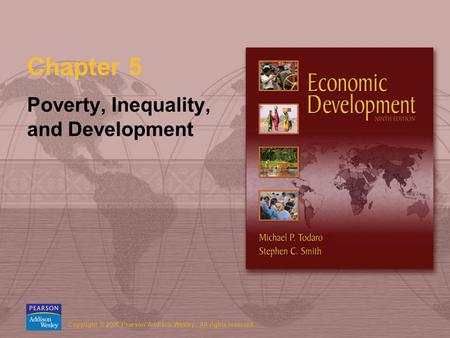 Copyright © 2006 Pearson Addison-Wesley. All rights reserved. Chapter 5 Poverty, Inequality, and Development.
