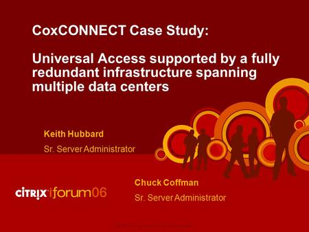 1 |© 2006 Citrix Systems, Inc.—All rights reserved. CoxCONNECT Case Study: Universal Access supported by a fully redundant infrastructure spanning multiple.