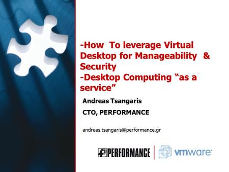 "-How To leverage Virtual Desktop for Manageability & Security -Desktop Computing ""as a service"" Andreas Tsangaris CTO, PERFORMANCE"