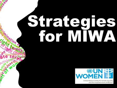 Strategies for MIWA. UN Women's approach to MIWA and NSPs Empowering women and guaranteeing their rights so that they can protect themselves from infection,