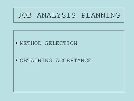 JOB ANALYSIS PLANNING METHOD SELECTION OBTAINING ACCEPTANCE.
