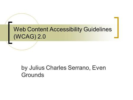 Web Content Accessibility Guidelines (WCAG) 2.0 by Julius Charles Serrano, Even Grounds.