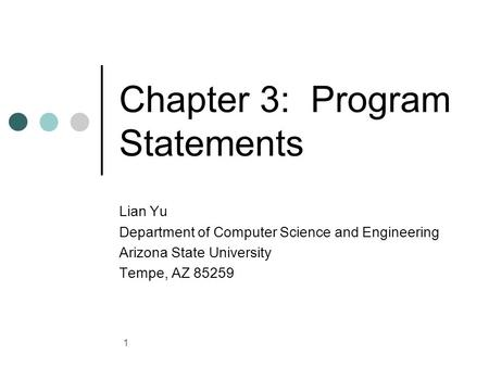 1 Chapter 3: Program Statements Lian Yu Department of Computer Science and Engineering Arizona State University Tempe, AZ 85259.