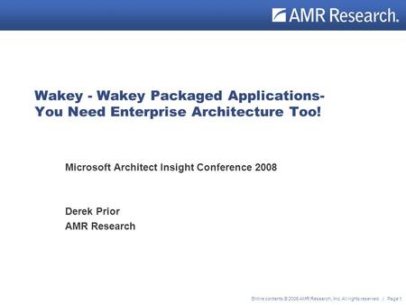 ® Entire contents © 2006 AMR Research, Inc. All rights reserved. | Page 1 Wakey - Wakey Packaged Applications- You Need Enterprise Architecture Too! Microsoft.
