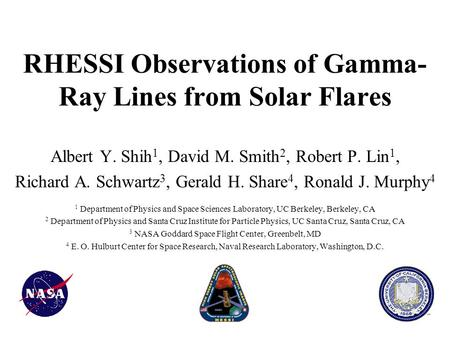 RHESSI Observations of Gamma- Ray Lines from Solar Flares Albert Y. Shih 1, David M. Smith 2, Robert P. Lin 1, Richard A. Schwartz 3, Gerald H. Share 4,