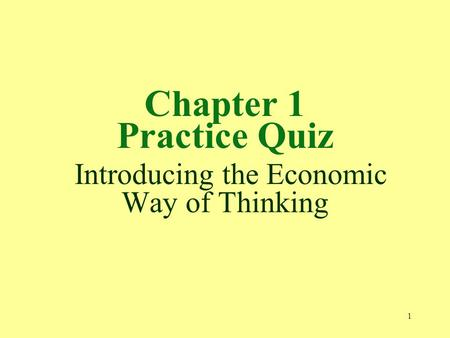 Chapter 1 Practice Quiz Introducing the Economic Way of Thinking