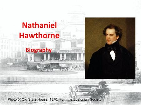 Nathaniel Hawthorne Biography Photo of Old State House, 1870, from the Bostonian Society.