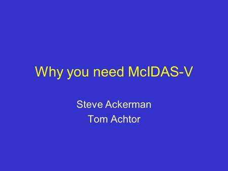 Why you need McIDAS-V Steve Ackerman Tom Achtor. Introduction What is McIDAS-V? Why I want it? Why you will want it!