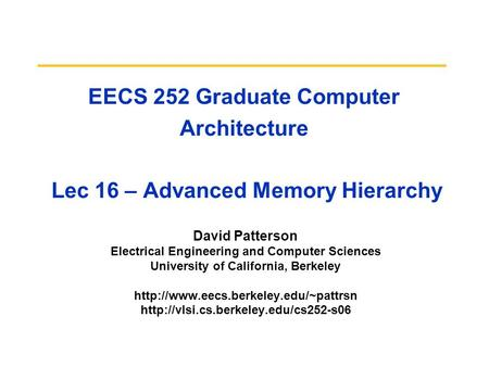 EECS 252 Graduate Computer Architecture Lec 16 – Advanced Memory Hierarchy David Patterson Electrical Engineering and Computer Sciences University of California,