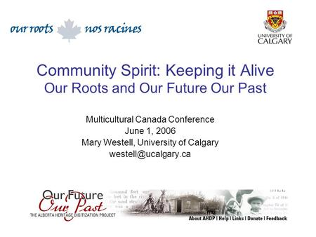 Community Spirit: Keeping it Alive Our Roots and Our Future Our Past Multicultural Canada Conference June 1, 2006 Mary Westell, University of Calgary