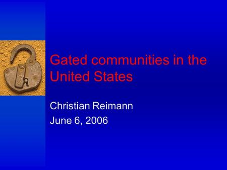 Gated communities in the United States Christian Reimann June 6, 2006.