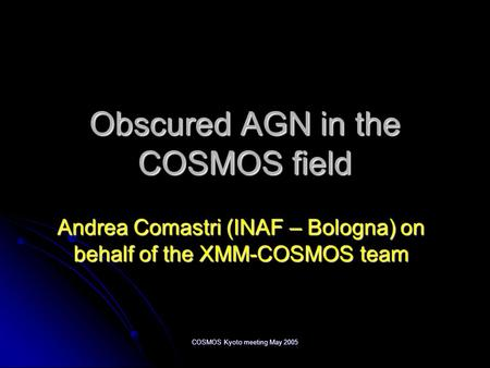COSMOS Kyoto meeting May 2005 Obscured AGN in the COSMOS field Andrea Comastri (INAF – Bologna) on behalf of the XMM-COSMOS team.