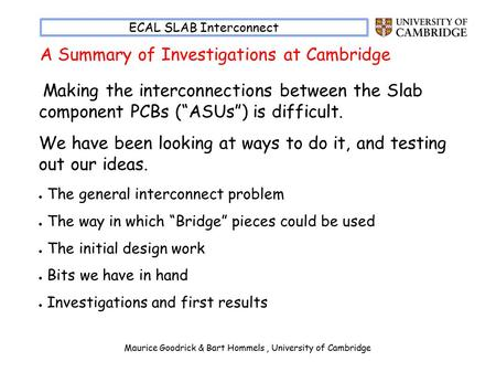 "Maurice Goodrick & Bart Hommels, University of Cambridge ECAL SLAB Interconnect Making the interconnections between the Slab component PCBs (""ASUs"") is."