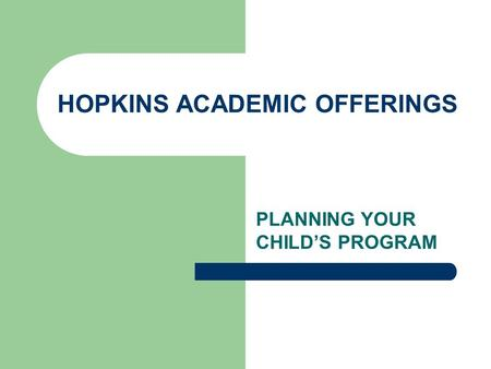HOPKINS ACADEMIC OFFERINGS PLANNING YOUR CHILD'S PROGRAM.