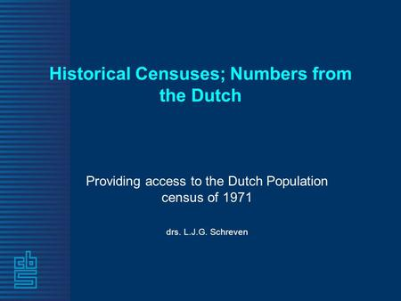 Historical Censuses; Numbers from the Dutch Providing access to the Dutch Population census of 1971 drs. L.J.G. Schreven.