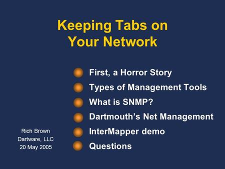 Keeping Tabs on Your Network First, a Horror Story Types of Management Tools What is SNMP? Dartmouth's Net Management InterMapper demo Questions Rich Brown.