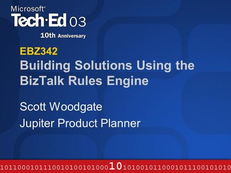 EBZ342 Building Solutions Using the BizTalk Rules Engine Scott Woodgate Jupiter Product Planner.