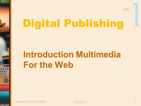 Chapter 1 Digital Publishing Introduction Multimedia For the Web 1 Multimedia for the Web.