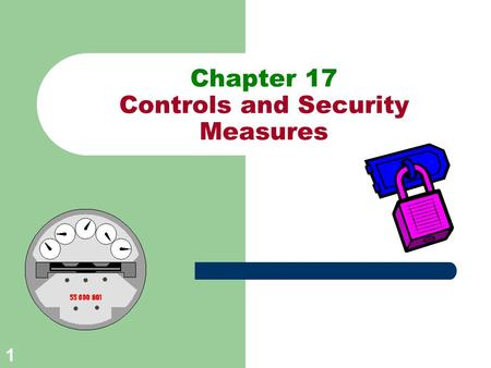 Chapter 17 Controls and Security Measures