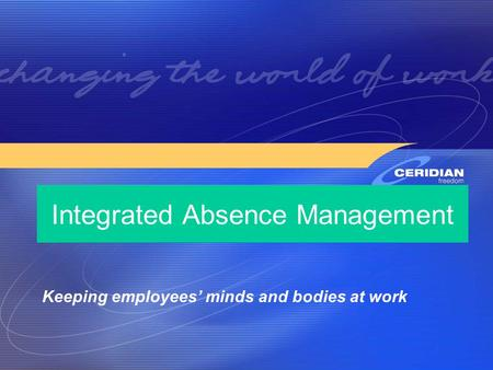 Presentation to Integrated Absence Management Keeping employees' minds and bodies at work.