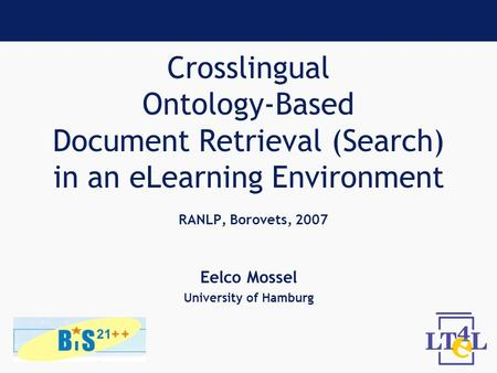 Crosslingual Ontology-Based Document Retrieval (Search) in an eLearning Environment RANLP, Borovets, 2007 Eelco Mossel University of Hamburg.