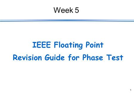 1 IEEE Floating Point Revision Guide for Phase Test Week 5.