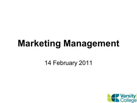 Marketing Management 14 February 2011. Course Outcomes and Outline Outcomes Firm grasp of Principals of Marketing Construction and Implementation of a.