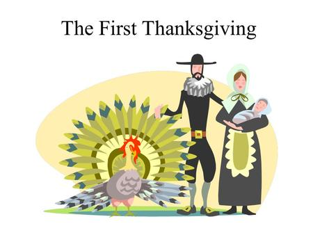The First Thanksgiving. The Pilgrims were unhappy in England.