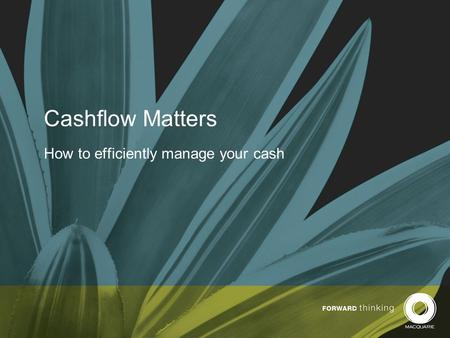 Cashflow Matters How to efficiently manage your cash.
