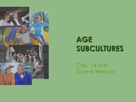 AGE SUBCULTURES Chp. 14 with Duane Weaver.