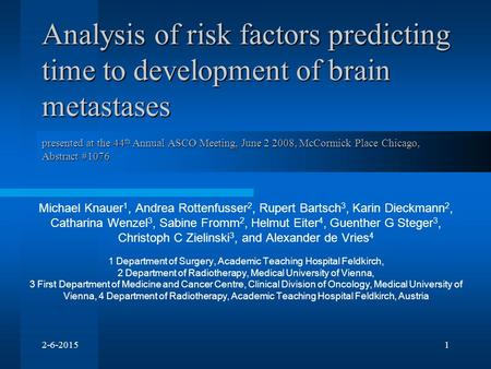 2-6-20151 Analysis of risk factors predicting time to development of brain metastases presented at the 44 th Annual ASCO Meeting, June 2 2008, McCormick.
