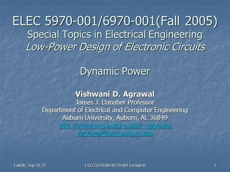 Fall 06, Sep 19, 21 ELEC5270-001/6270-001 Lecture 6 1 ELEC 5970-001/6970-001(Fall 2005) Special Topics in Electrical Engineering Low-Power Design of Electronic.