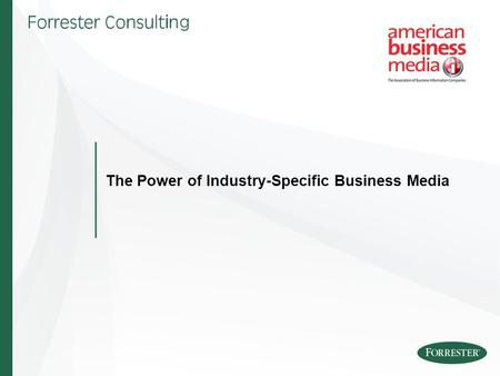 The Power of Industry-Specific Business Media. 2 Entire contents © 2007 Forrester Research, Inc. All rights reserved. Overview ABM engaged Forrester Consulting.