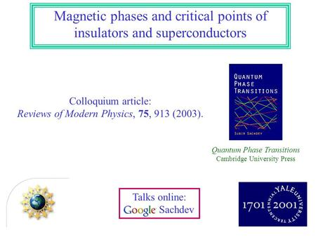 Magnetic phases and critical points of insulators and superconductors Colloquium article: Reviews of Modern Physics, 75, 913 (2003). Talks online: Sachdev.