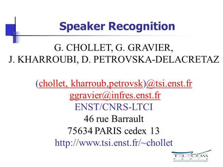 Speaker Recognition G. CHOLLET, G. GRAVIER,