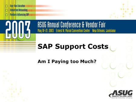 SAP Support Costs Am I Paying too Much?. Agenda  Company Background  SAP System Details & Support Model  Base Line Cost Assessment  Evaluate the Options.