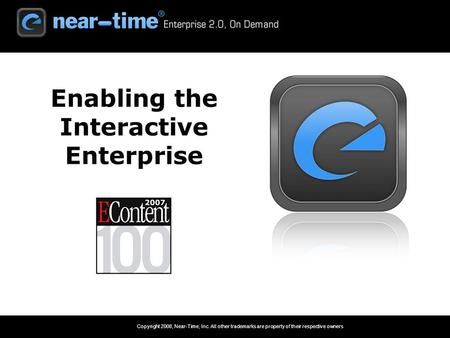 Copyright 2008, Near-Time, Inc. All other trademarks are property of their respective owners 1 Enabling the Interactive Enterprise.