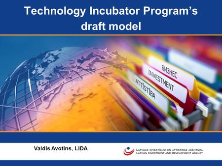Technology Incubator Program's draft model Valdis Avotins, LIDA.