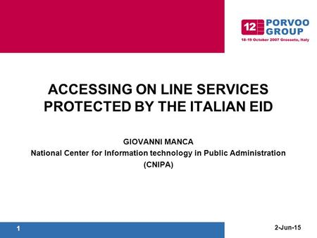 2-Jun-15 1 ACCESSING ON LINE SERVICES PROTECTED BY THE ITALIAN EID GIOVANNI MANCA National Center for Information technology in Public Administration (CNIPA)