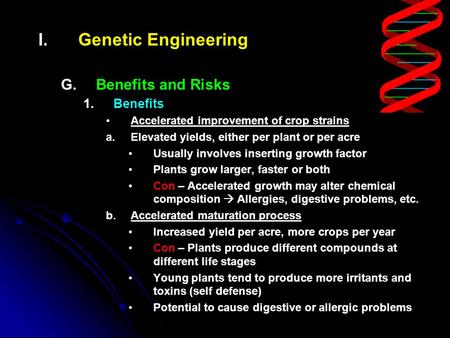 I. I.Genetic Engineering G. G.Benefits and Risks 1. 1.Benefits Accelerated improvement of crop strains a. a.Elevated yields, either per plant or per acre.